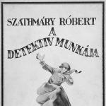 Szathmáry Róbert detektív főfelügyelő könyve A detektív munkája