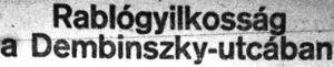 Rablógyilkosság a Dembinszky-utcában